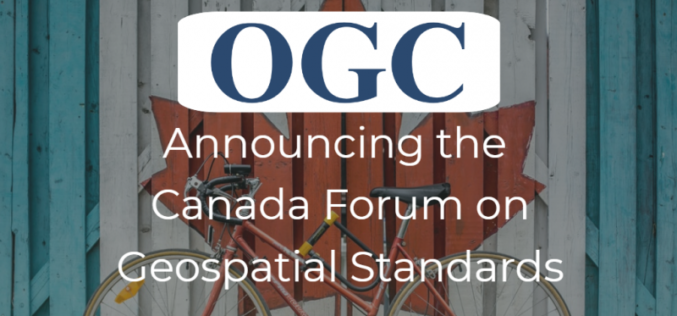 OGC Announces Creation of Regional Canada Forum on Geospatial Standards