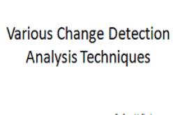 PPT –  Various Change Detection Analysis Techniques