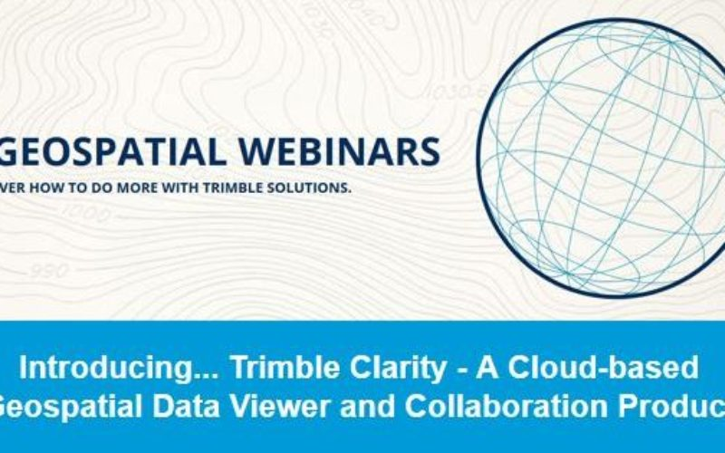 Introducing Trimble Clarity – A Cloud-based Geospatial Data Viewer and Collaboration Product